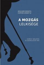 A MOZGÁS LELKISÉGE - NORDIC WALKING ÉS SZEMLÉLŐDŐ IMA - Ekönyv - MOLNÁR RENÁTA, HOFHER JÓZSEF