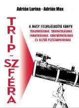 TRIP-SZFÉRA - A NAGY FELVILÁGOSÍTÓKÖNYV - Ekönyv - ADRIÁN LARINA - ADRIÁN MAX