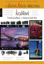 A DIGITÁLIS FOTÓZÁS MŰHELYTITKAI KEZDŐKNEK 2017 - Ekönyv - RAINBOW-SLIDE BT.