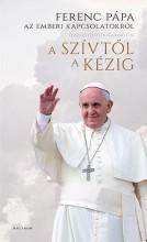 A SZÍVTŐL A KÉZIG - FERENC PÁPA AZ EMBERI KAPCSOLATOKRÓL - Ekönyv - HELIKON KIADÓ KFT.