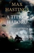 A TITKOS HÁBORÚ - KÉMEK, KÓDOK ÉS ELLENÁLLÓK 1939-1945 - Ekönyv - HASTINGS, MAX