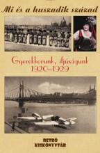 GYEREKKORUNK, IFJÚSÁGUNK 1920-1929 - MI ÉS A HUSZADIK SZÁZAD - Ekönyv - BOOKMARKET KFT.