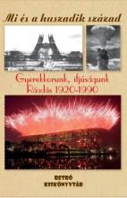 GYEREKKORUNK, IFJÚSÁGUNK  RÁADÁS 1920-1990 - MI ÉS A HUSZADIK SZÁZAD - Ekönyv - BOOKMARKET KFT.
