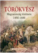 TÖRÖKVÉSZ - MAGYARORSZÁG TÖRTÉNETE 1526-1686 - MAGYAR HISTÓRIÁK - Ekönyv - GULLIVER LAP- ÉS KÖNYVKIADÓ KERESKEDELMI