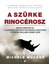 A szürke rinocérosz - Hogyan ismerjük fel a világunkat fenyegető nyilvánvaló veszélyeket, és hogyan szálljunk szembe velük - Ebook - Michele Wucker