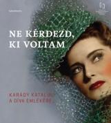 Ne kérdezd, ki voltam - Egy díva emlékére - Ekönyv - Karády Katalin