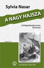 A NAGY HAJSZA - A KÖZGAZDASÁGI ESZME TÖRTÉNETE - Ekönyv - NASAR, SYLVIA