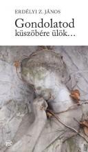 GONDOLATOD KÜSZÖBÉRE ÜLÖK... - Ebook - ERDÉLYI Z. JÁNOS