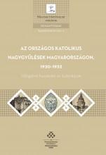 AZ ORSZÁGOS KATOLIKUS NAGYGYŰLÉSEK MAGYARORSZÁGON, 1920-1932 - Ekönyv - MTA TÖRTÉNETTUDOMÁNYI INTÉZET