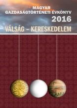 MAGYAR GAZDASÁGTÖRTÉNETI ÉVKÖNYV 2016 - Ekönyv - MTA BÖLCSÉSZETTUDOMÁNYI KUTATÓKÖZPONT ÉS