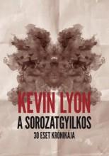 A SOROZATGYILKOS - 30 ESET KRÓNIKÁJA - Ekönyv - LYON, KEVIN