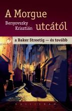A MORGUE UTCÁTÓL A BAKER STREETIG - ÉS TOVÁBB - Ekönyv - BENYOVSZKY KRISZTIÁN