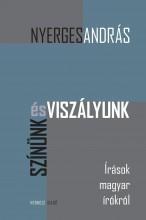 SZÍNÜNK ÉS VISZÁLYUNK - ÍRÁSOK MAGYAR ÍRÓKRÓL - Ebook - NYERGES ANDRÁS