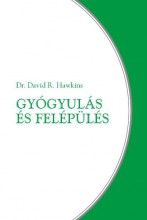 GYÓGYULÁS ÉS FELÉPÜLÉS - Ekönyv - HAWKINS, DAVID R.