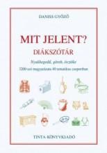 MIT JELENT? - DIÁKSZÓTÁR - Ekönyv - DANISS GYŐZŐ