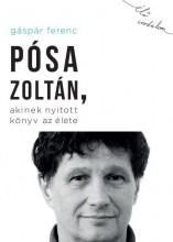 PÓSA ZOLTÁN, AKINEK NYITOTT KÖNYV AZ ÉLETE - Ekönyv - GÁSPÁR FERENC