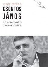 CSONTOS JÁNOS, AZ EZREDVÁLTÓ MAGYAR DANTE - Ekönyv - VITÉZ FERENC