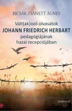 VÁLT(AK)OZÓ OLVASATOK JOHANN FRIEDRICH HERBART PEDAGÓGIÁJÁNAK HAZAI RECEPCIÓJÁBA - Ekönyv - BICSÁK ZSANETT ÁGNES
