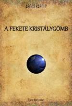 A FEKETE KRISTÁLYGÖMB - Ekönyv - AGÓCS KÁROLY