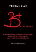 B+ BE POSITIVE! - FELVILÁGOSÍTÓ TÖRTÉNET - KONKRÉT VÁLASZOK KÉNYES KÉRDÉSEKRE - Ekönyv - BECK ANDREA