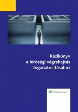 Kézikönyv a bírósági végrehajtás foganatosításához - Ekönyv - dr. Gyovai Márk, dr. Kiss-Kondás Eszter, dr. Kormos Erzsébet, dr. Lukács Tamás, dr. Nagy Adrienn, dr. Schadl György