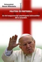 POLITIKA ÉS PROTOKOLL - FŰZÖTT - AZ ELSŐ MAGYARORSZÁGI PÁPALÁTOGATÁS KULISSZATIT - Ekönyv - SZTANYEKNÉ HOSSÓ NIKOLETTA