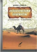 ŐSTÖRTÉNETÜNK ÖSVÉNYEIN - UTÓDAINKNAK-ELŐDEINKRŐL - Ekönyv - BÁRDI LÁSZLÓ