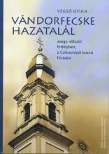 VÁNDORFECSKE HAZATALÁL AVAGY: ELŐSZÖR ERDÉLYBEN, A CSÍKSOMLYÓI BÚCSÚ HÍVÁSÁRA - Ekönyv - VÉGSŐ GYULA