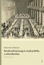 RENDI NYILVÁNOSSÁG ÉS RENDI POLITIKA A REFORMKORBAN - Ekönyv - VÖLGYESI OSROLYA