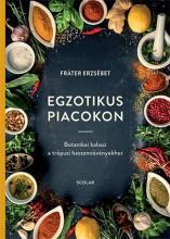 EGZOTIKUS PIACOKON - BOTANIKAI KALAUZ A TRÓPUSI HASZONNÖVÉNYEKHEZ - Ekönyv - FRÁTER ERZSÉBET