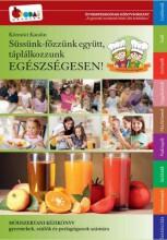 SÜSSÜNK-FŐZZÜNK EGYÜTT, TÁPLÁLKOZZUNK EGÉSZSÉGESEN! - Ekönyv - KÖRMÖCI KATALIN