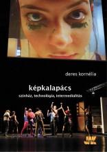 KÉPKALAPÁCS - SZÍNHÁZ, TECHNOLÓGIA, INTERMEDIALITÁS - Ekönyv - DERES KORNÉLIA