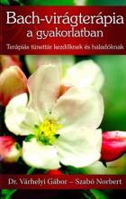 BACH-VIRÁGTERÁPIA A GYAKORLATBAN - Ekönyv - DR. VÁRHELYI GÁBOR – SZABÓ NORBERT