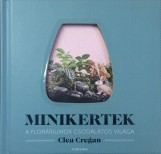 MINIKERTEK - A FLORÁRIUMOK CSODÁLATOS VILÁGA - Ekönyv - CREGAN, CLEA