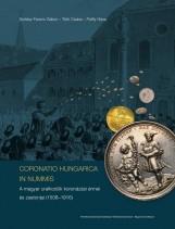 CORONATIO HUNGARICA IN NUMMIS A MAGYAR URALKODÓK KORONÁZÁSI ÉRMEI ÉS ZSETONJAI ( - Ekönyv - SOLTÉSZ FERENC GÁBOR – TÓTH CSABA – PÁLF