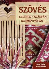 SZÖVÉS - KERETEN, SZÁDFÁN, KARMANTYÚFÁN (ÚJ) - Ekönyv - ÁRVAI ANIKÓ, VETRÓ MIHÁLY