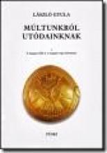 MÚLTUNKRÓL UTÓDAINKNAK I-II. (ÚJ KIADÁS) - Ekönyv - LÁSZLÓ GYULA