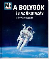 A BOLYGÓK ÉS AZ ŰRUTAZÁS - IRÁNY A VILÁGŰR! - MI MICSODA - Ekönyv - TESSLOFF ÉS BABILON KIADÓI KFT.