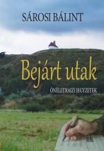 BEJÁRT UTAK - ÖNÉLETRAJZI JEGYZETEK - Ekönyv - SÁROSI BÁLINT