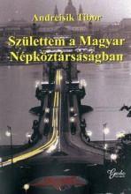 SZÜLETTEM A MAGYAR NÉPKÖZTÁRSASÁGBAN - Ekönyv - ANDREISIK TIBOR