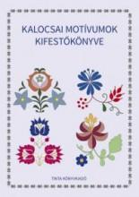 KALOCSAI MOTÍVUMOK KIFESTŐKÖNYVE - Ekönyv - TINTA KÖNYVKIADÓ KFT.