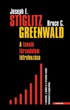 A TANULÓ TÁRSADALOM LÉTREHOZÁSA - Ekönyv - STIGLITZ, JOSEPH E.- GREENWALD, BRUCE C.