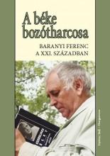 A BÉKE BOZÓTHARCOSA - BARANYI FERENC A 21.SZÁZADBAN - Ekönyv - PAPIRUSZ BOOK-HUNGAROVOX KÖZÖS KIADÁSÓ K