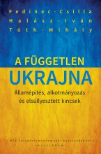 A FÜGGETLEN UKRAJNA - ÁLLAMÉPÍTÉS, ALKOTMÁNYOZÁS  ÉS ELSÜLLYESZTETT KINCSEK - Ekönyv - FEDINEC CSILLA-HALÁSZ IVÁN-TÓTH MIHÁLY