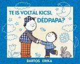 TE IS VOLTÁL KICSI, DÉDPAPA? - Ekönyv - BARTOS ERIKA
