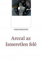 Arccal az Ismeretlen felé - Ekönyv - Vasas Marianna