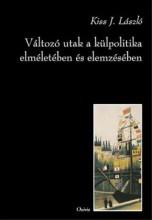VÁLTOZÓ UTAK A KÜLPOLITIKA ELMÉLETÉBEN ÉS ELEMZÉSÉBEN - Ekönyv - KISS J. LÁSZLÓ