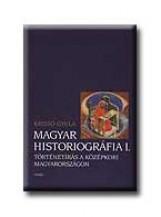 MAGYAR HISTORIOGRÁFIA I. - Ekönyv - KRISTÓ GYULA