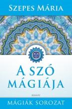 A SZÓ MÁGIÁJA - MÁGIÁK SOROZAT - Ekönyv - SZEPES MÁRIA