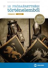 12 PRÓBAÉRETTSÉGI TÖRTÉNELEMBŐL - KÖZÉPSZINT, ÍRÁSBELI (2017) - Ekönyv - BÁDONYINÉ NAGY ILONA, RÁKOS MAGDOLNA, RE